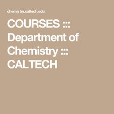 COURSES ::: Department of Chemistry ::: CALTECH