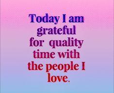 Grateful Quotes, I Am Grateful, Quality Time, Calm, My Love, Gratitude Quotes