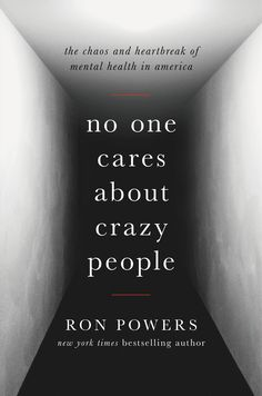 Book No One Cares About Crazy People: The Chaos And Heartbreak Of Mental Health In America by Ron Powers New Books, Good Books, Books To Read, Must Read Books 2017, Science Writing, Science Books, No One Cares, Summer Reading Lists, Literary Fiction