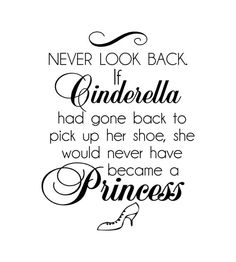 Never Look Back. If Cinderella Had Gone Back To Pick Up Her Shoe, She Would Never Have Become A Princess vinyl wall decal
