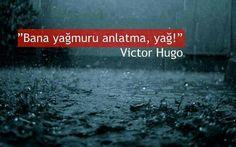 bana yağmuru anlatma, yağ! -victor hugo