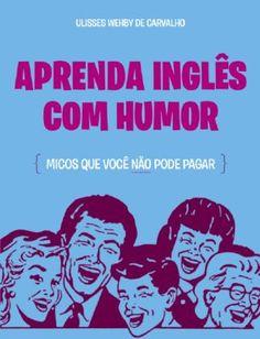 Aprenda Inglês com Humor - Micos Que Você Não Pode Pagar - Ulisses Wehby de Carvalho