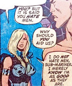 "neeva-the-pegasus:  bombaycake:  rraaaarrl:  ""I do not hate men, Sub-mariner. I merely know I'm as good as they are.""  FEMINISM: a definition  yes"