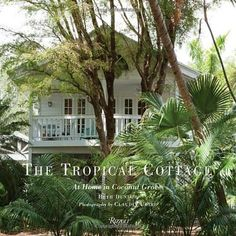 The Tropical Cottage: At Home in Coconut Grove garden grove housing authority - House & Garden Cute Cottage, Beach Cottage Style, Beach Cottage Decor, Coastal Cottage, French Cottage, Tropical Houses, Tropical Garden, Tropical Paradise, Tropical Books