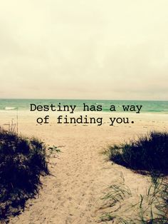 destiny has a way of finding you +++For more quotes on #inspiration and #motivation, visit http://www.quotesarelife.com/