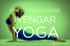 Der ultimative Iyengar Yoga Guide