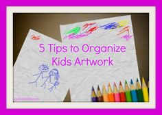 Its that time of year ~ 5 Tips to Organize Kids Artwork