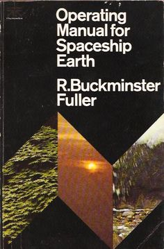 """Operating Manual for Spaceship Earth ... """"The most important fact about Spaceship Earth: an instruction manual didn't come with it."""" So he wrote one."""