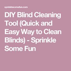 DIY Blind Cleaning Tool (Quick and Easy Way to Clean Blinds) - Sprinkle Some Fun
