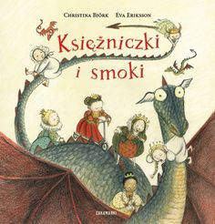 Księżniczki i smoki  tekst: Christina Björk ilustracje: Eva Eriksson Zakamarki