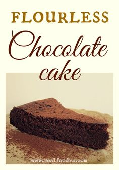Flourless Chocolate Cake. Grain-free and gluten-free! Also very easy to make. #paleo #glutenfree
