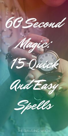 60 Second Magic: 15 Quick And Easy Spells // Witchcraft // Magic // The Traveling Witch