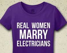 Real Women Marry Electricians T-Shirt - Tee - Shirt - Ladies - Womens - Funny - Humor - Husband Electrician - Electrician - Gift for Husband
