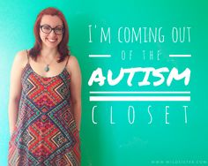 I'm Coming Out Of The Autism Closet