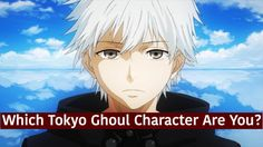 Which Tokyo Ghoul Character Are You<-----------