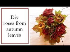 Diy roses from autumn leaves - YouTube