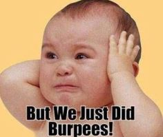 LOL! Exactly that face... Still do NOT like burpees after two years!