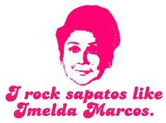 I rock zapatos like Imelda Marcos