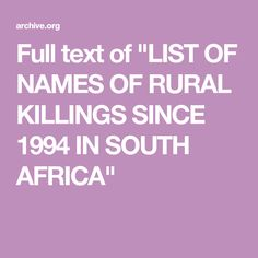"""Full text of """"LIST OF NAMES OF RURAL KILLINGS SINCE 1994 IN SOUTH AFRICA"""" Louis Trichardt, Port Elizabeth, East London, South Africa, Southern, Names, Youtube, Youtubers, Youtube Movies"""