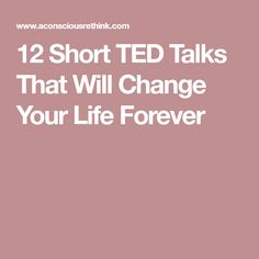 12 Short TED Talks That Will Change Your Life Forever