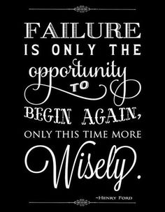 Failure is the only opportunity to begin again, only this time more wisely. ~Henry Ford #quotes