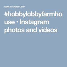 #hobbylobbyfarmhouse • Instagram photos and videos