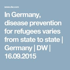 In Germany, disease prevention for refugees varies from state to state   Germany   DW   16.09.2015