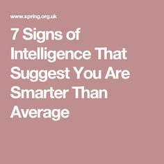 7 Signs of Intelligence That Suggest You Are Smarter Than Average