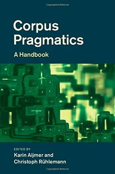 Corpus pragmatics : a handbook / edited by Karin Aijmer and Christoph Rühlemann - Cambridge : Cambridge University Press, 2015