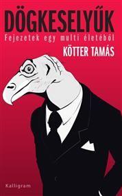 Dögkeselyűk, Szerző: Kötter Tamás, Kategória: Szépirodalmi ekönyvek > Magyar kortárs regény, Ár: 1900 Ft