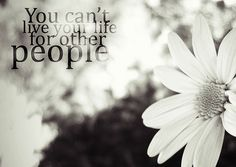 you can't live for other people