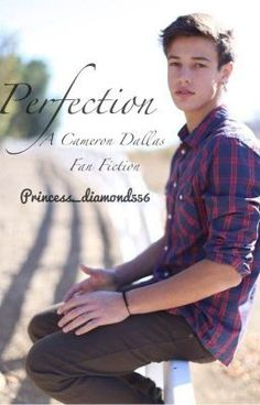 """Perfection (Cameron Dallas FanFiction) - Chapter Twenty Seven"" by Princess_Diamond556 - ""Cameron is the new boy at Lexi's school. Everybody falls for Cameron. Mainly because of his looks. B…"""