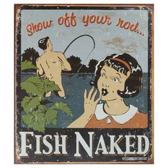 This vintage metal art 'Fish Naked' decorative tin sign measures 16 inches x 12.5 inches and is using heavy gauge American steel. This nostalgic tin sign comes with pre-punched holes, so it's ready to hang.