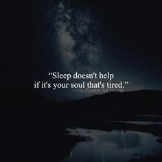 Sleep doesn't help if it's your soul that's tired. via (http://ift.tt/1WySs2P)
