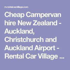 Cheap Campervan hire New Zealand - Auckland, Christchurch and Auckland Airport - Rental Car Village NZ
