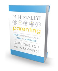 At Amazon: Minimalist Parenting: Enjoy Modern Family Life More by Doing Less