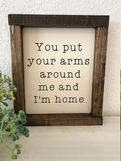 You put your arms around me and Im home hand-painted wood sign farmhouse style marrage sign home decor farmhouse decor wedding sign Farmhouse Style Decorating, Farmhouse Design, Farmhouse Decor, Country Farmhouse, Modern Farmhouse, French Country, Rustic Home Design, Decorating Kitchen, Farmhouse Interior