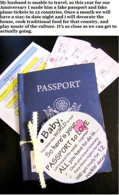 "anniversary present idea for a DIY""passport"" & tickets to another ""country"" once a month- date night (decorate, cook traditional food & play authentic music from that country) - would be a cute idea for the 1st wedding anniversary..."