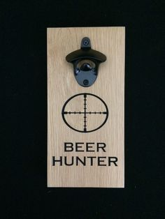 Custom engraved beer hunter bottle opener sign.