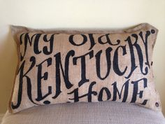 Burlap Quincy Pillow -  My Old Kentucky Home script  - state song - fathers day on Etsy, $36.00