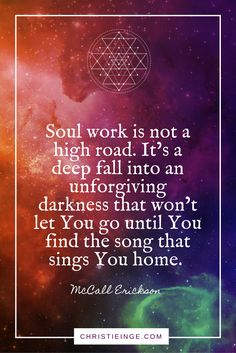 self acceptance and shadow work quote | soul work is not a high road. It's a deep fall into an unforgiving darkness that won't let you go until you find the song that sings you home
