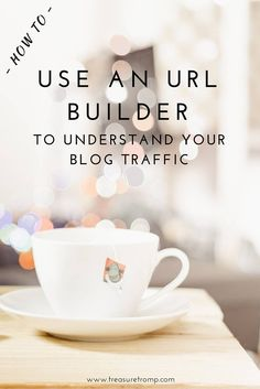 How To Use A URL Builder To Understand Your Blog Traffic.   Reasons why you should create custom URLs and easy to follow steps on how to set them up.