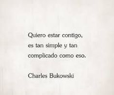 Tan simple y comoplicado. Charles Bukowski, Best Quotes, Love Quotes, Quotes Quotes, Frases Love, Love You, Just For You, Love Phrases, Tumblr Quotes