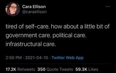 Tired of self-care. How about a little bit of government care. political care. infrastructural care. ~ @caraellison Political Sociology, Politics, Twitter Web, Tweet Quotes, Self Care, Rage, Tired, Im Tired