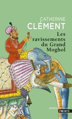 Découvrez Les ravissements du Grand Monghol de Catherine Clément sur Booknode, la communauté du livre