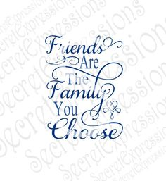 Friends Are The Family You Choose Svg, Family Svg, Friend Svg, Digital Cutting… Vinyl Quotes, Sign Quotes, Cute Quotes, Sign Stencils, Free Stencils, Native American Patterns, Happy Birthday Greetings, You Choose, Bible Verses