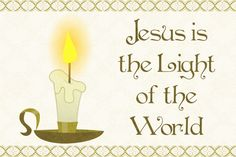 """~Jesus is the Light of the World~ John 8:12 NLT 12 Jesus spoke to the people once more and said, """"I am the light of the world. If you follow me, you won't have to walk in darkness, because you will have the light that leads to life."""""""