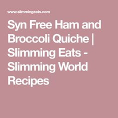 Syn Free Ham and Broccoli Quiche | Slimming Eats - Slimming World Recipes