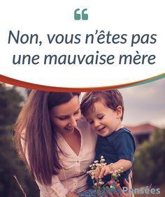 Non, vous n'êtes pas une mauvaise mère Vous n'êtes pas une #mauvaise mère si vous donnez de l'amour à votre #enfant. Et vous ne l'êtes pas non plus si vous faites quelques #erreurs ! #Psychologie