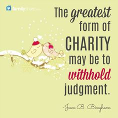 The greatest form of gratitude may be to withhold judgment. -Jean B. Bingham